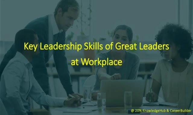 Key Leadership Skills of Great Leaders at Workplace