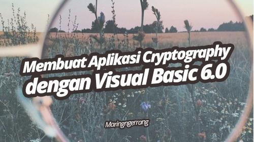 Membuat Aplikasi Cryptography (Kriptografi) dengan Visual Basic 6.0