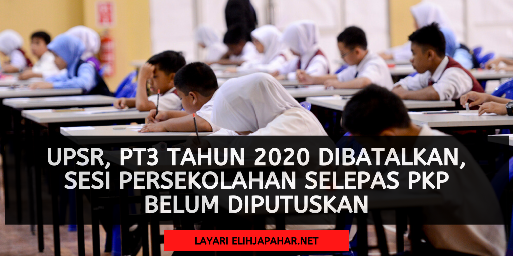 UPSR, PT3 Tahun 2020 Dibatalkan, Sesi Persekolahan Selepas PKP Belum Diputuskan