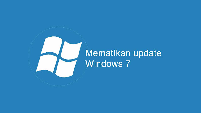 Cara mematikan auto update windows 7, 10