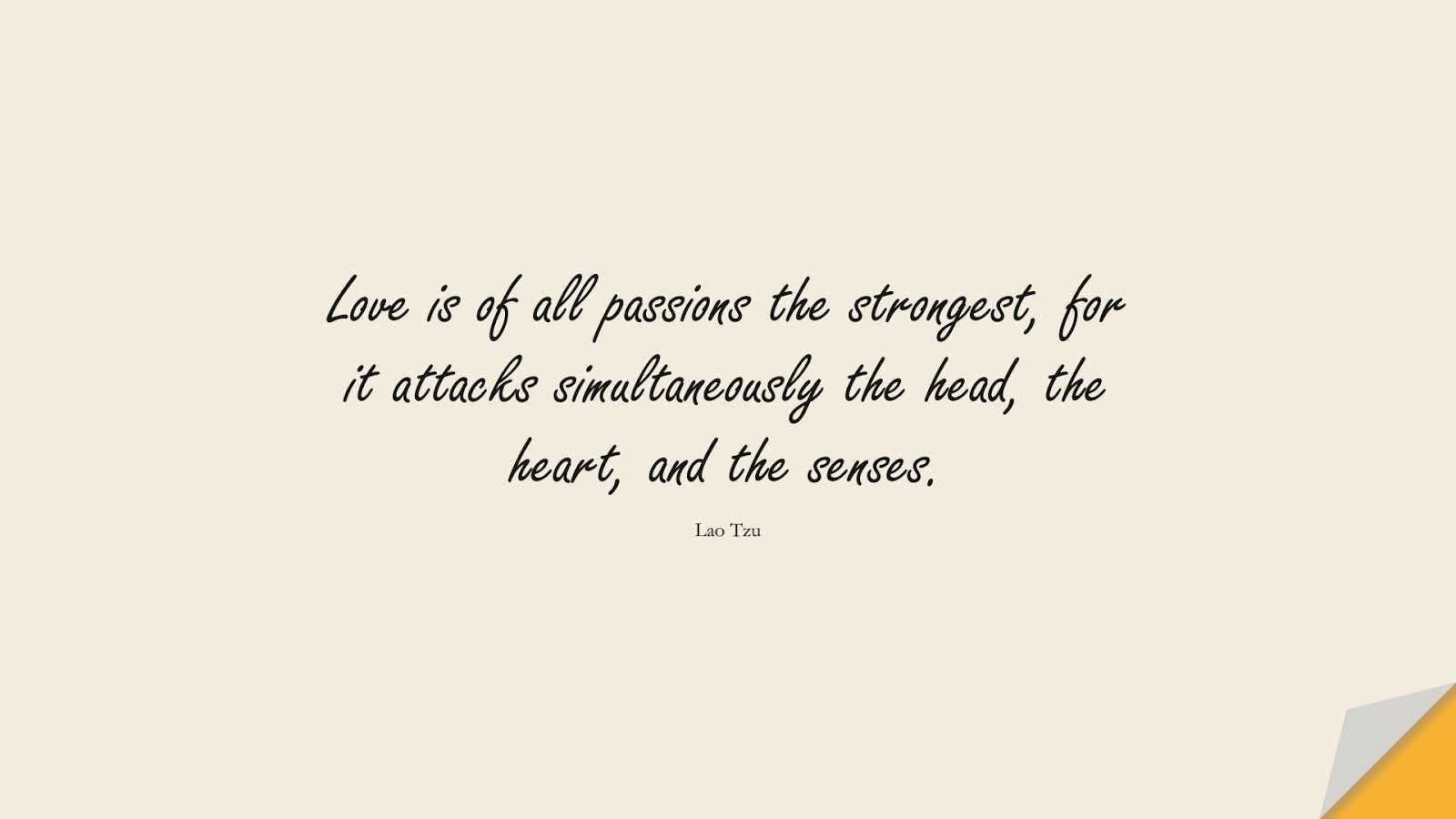 Love is of all passions the strongest, for it attacks simultaneously the head, the heart, and the senses. (Lao Tzu);  #LoveQuotes