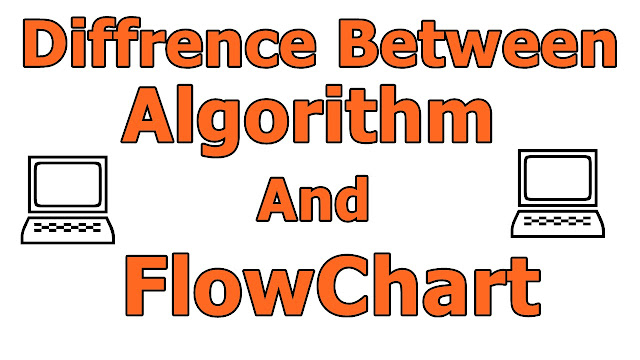 Diffrence Between Algorithm And FlowChart