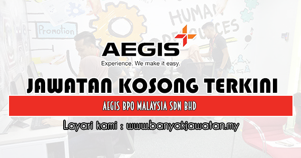 Kerja Kosong 2019 Aegis BPO Malaysia Sdn Bhd