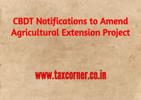CBDT Notifications to Amend Agricultural Extension Project