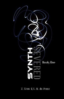 SYNTH: SEVERED (The SYNTH Series Book 1) by Z. Crow & L. M. du Preez
