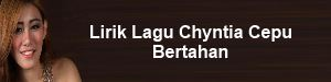 Lirik Lagu Chyntia Cepu - Bertahan