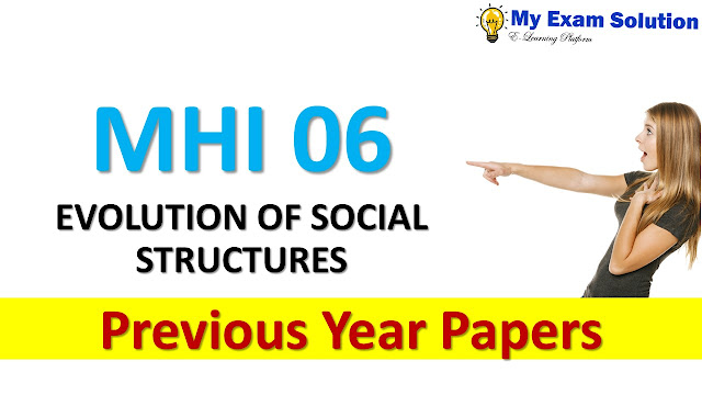 MHI 06 EVOLUTION OF SOCIAL STRUCTURES Previous Year Papers