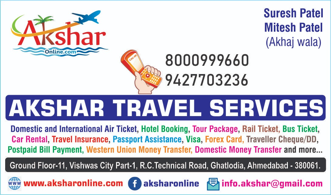 8000999660 9427703236  Suresh Patel Mitesh Patel (Akhaj wala)  AKSHAR TRAVEL SERVICES  Domestic and International Air Ticket, Hotel Booking, Tour Package, Rail Ticket, Bus Ticket, Car Rental, Travel Insurance, Passport Assistance, Visa, Forex Card, Traveller Cheque/DD, Postpaid Bill Payment, Western Union Money Transfer. Domestic Money Transfer and more...  Ground Floor-11, Vishwas City Part-1, R.C.Technical Road, Ghatlodia, Ahmedabad - 380061.