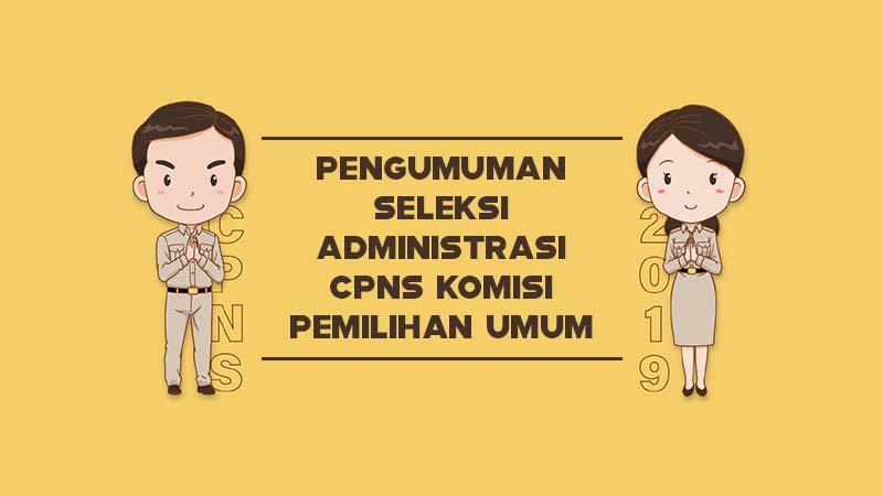 Pengumuman Seleksi Administrasi CPNS Komisi Pemilihan Umum Tahun 2019
