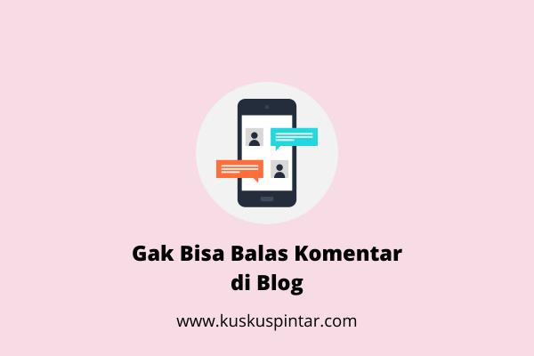 Gak Bisa Balas Komentar di Blog