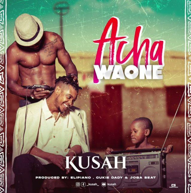 AUDIO | Kusah - Acha Waone | Mp3 Download