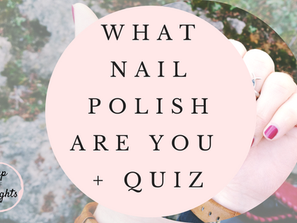 What Nail Polish Are You + Quiz