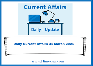 Daily Current Affairs 31  March  2021