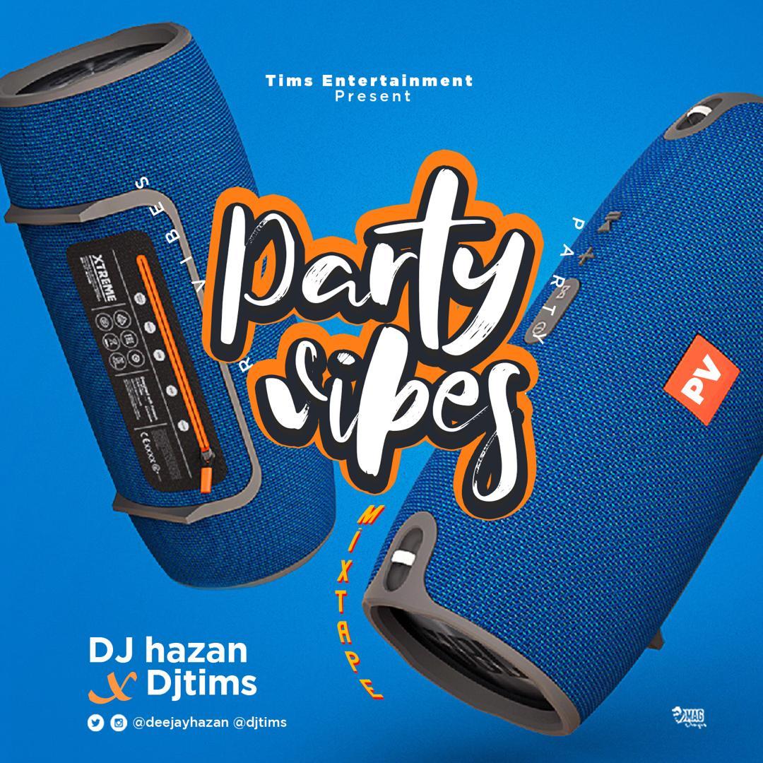 MIXTAPE: Dj Tims X Dj Hazan - Party Vibes Mixtape #Arewapublisize
