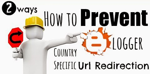 How to Prevent Country Specific Blogger Blog URL Redirection via geniushowto.blogspot.com 2 ways