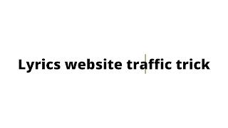 Lyrics website traffic trick,