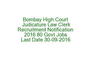 Bombay High Court Judicature Law Clerk Recruitment Notification 2016 80 Govt Jobs Last Date 30-09-2016
