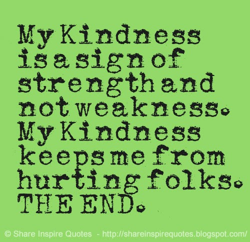 Kind Quotes And Sayings: Kindness For Weakness Quotes And Sayings. QuotesGram