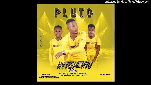 Pluto Ft. Ndumza One & Solunek - Intoyethu ( 2019 ) [DOWNLOAD]