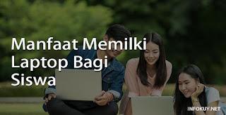 Manfaat Memiliki Laptop Bagi Siswa
