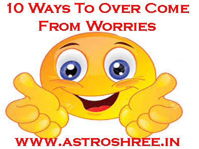 best ways to come out from worries by astrologer