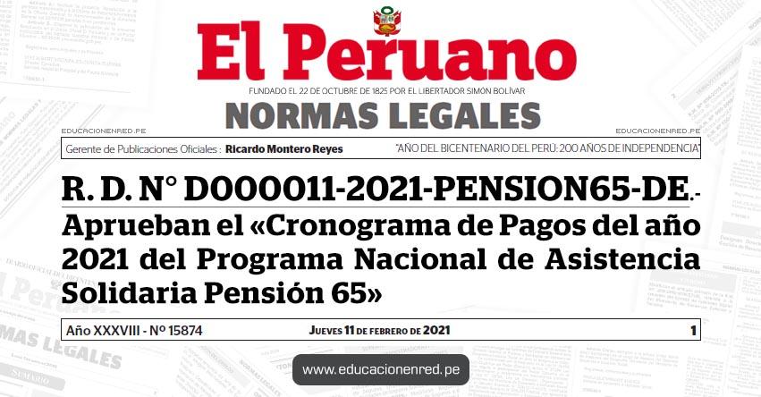 R. D. N° D000011-2021-PENSION65-DE.- Aprueban el «Cronograma de Pagos del año 2021 del Programa Nacional de Asistencia Solidaria Pensión 65»