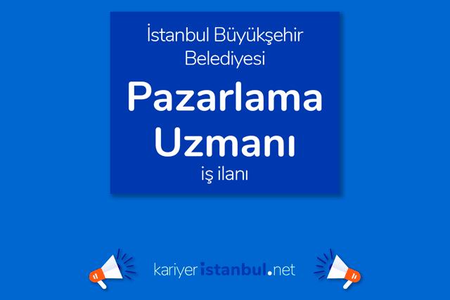 İstanbul Büyükşehir Belediyesi, pazarlama uzmanı alımı yapacak. İBB Kariyer iş başvurusu nasıl yapılır? Detaylar kariyeristanbul.net'te!