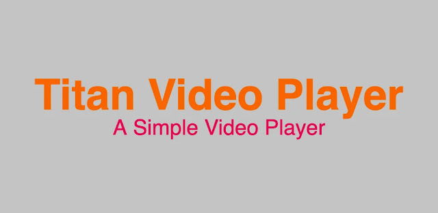 تنزيل Titan Video Player  مشغل الفيديو الاحترافي لنظام الاندرويد