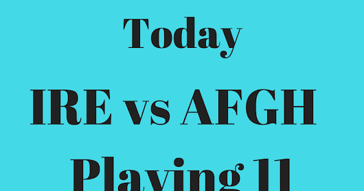 IRE vs AFGH T20 Playing11 | Dream11 Today Prediction