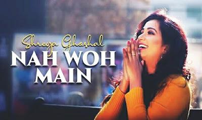 Nah Woh Main Lyrics - Shreya Ghoshal