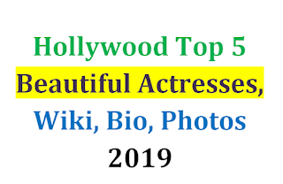 Hollywood Top 5 Beautiful Actresses, Wiki, Bio, Photos 2019