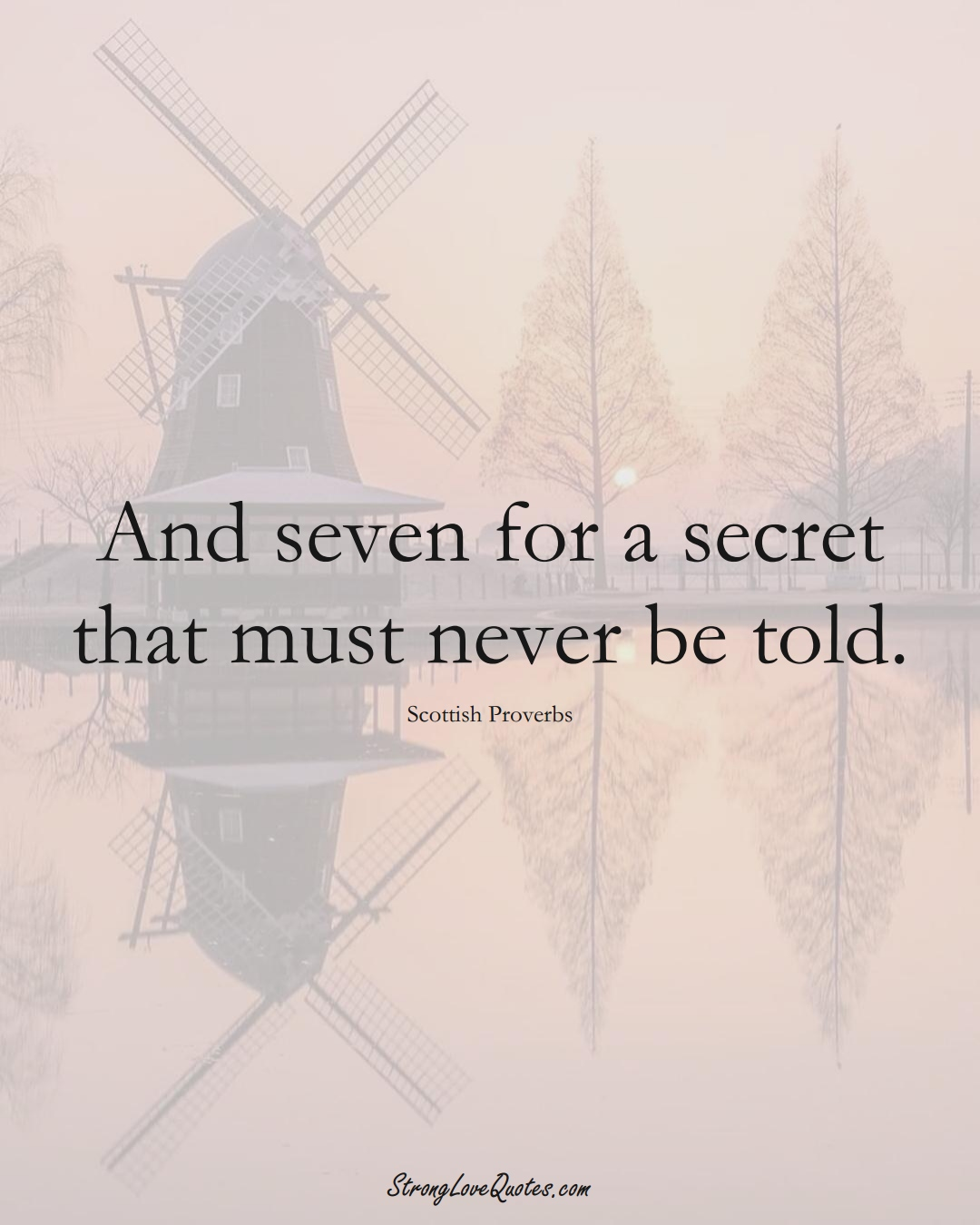 And seven for a secret that must never be told. (Scottish Sayings);  #EuropeanSayings