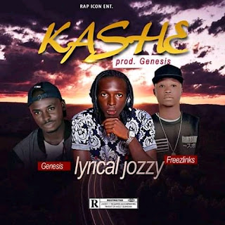 "MUSIC: Lyrical Jozzy -  "" Kashe ( ft. Genesis X Freezlinks)"" Mp3"