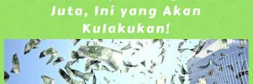 Andai Dapat Uang 100 Juta, Ini yang Akan Kulakukan!
