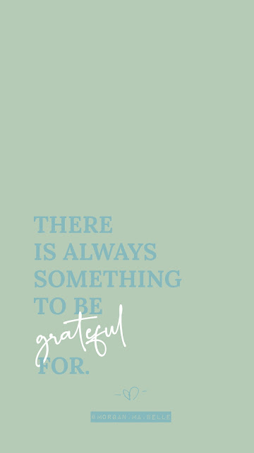 "phone background ""There is Always Something to Be Grateful For"" by Morgan ma Belle"