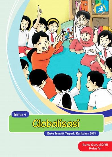 Buku Guru Kelas 6 SD/MI Tema 4: Globalisasi Kurikulum 2013 Revisi 2017