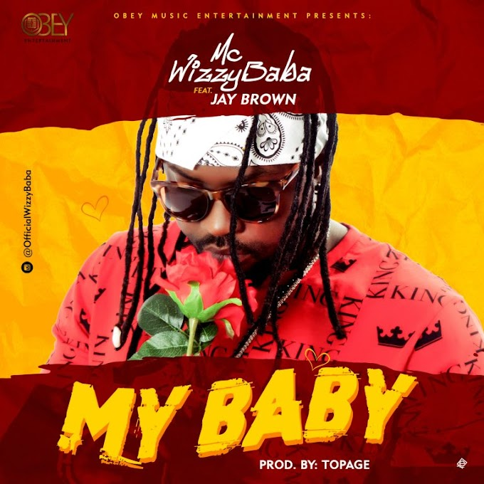 Mc Wizzy Baba ft Jay Brown – My Baby