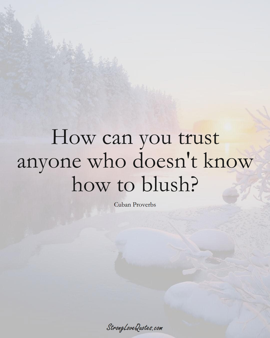 How can you trust anyone who doesn't know how to blush? (Cuban Sayings);  #CaribbeanSayings