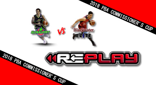 Video Playlist: GlobalPort vs Blackwater game replay May 2, 2018 PBA Commissioner's Cup