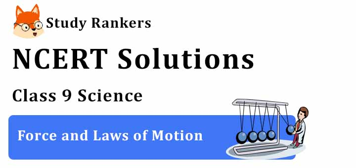 NCERT Solutions for Class 9 Science Chapter 9 Force and Laws of Motion