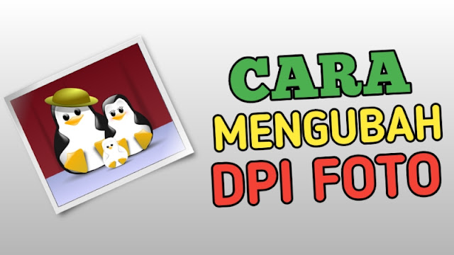 Cara Mengubah DPI Foto