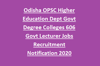 Odisha OPSC Higher Education Dept Govt Degree Colleges 606 Govt Lecturer Jobs Recruitment Notification 2020