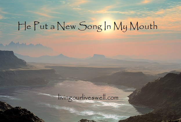 God put a new song in my mouth and a song on my heart.