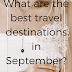 What are the best travel destinations in September?