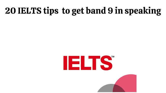 20 IELTS tips  to get band 9 in speaking