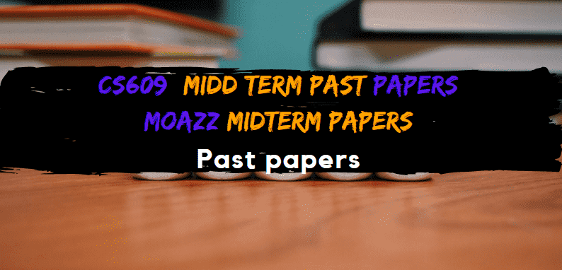 CS609 Moazz Midterm Past Papers  Moazz middterm Solved Papers