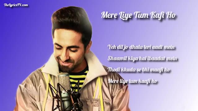 Mere Liye Tum Kaafi ho Lyrics - Ayushman Khurana