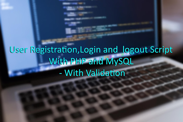 User Registration, Login and logout Script With PHP and MySQL - With Validation