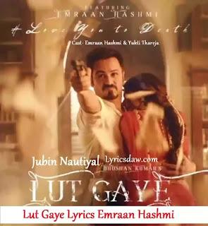 Lut Gaye Lyrics Emraan Hashmi | Jubin Nautiyal