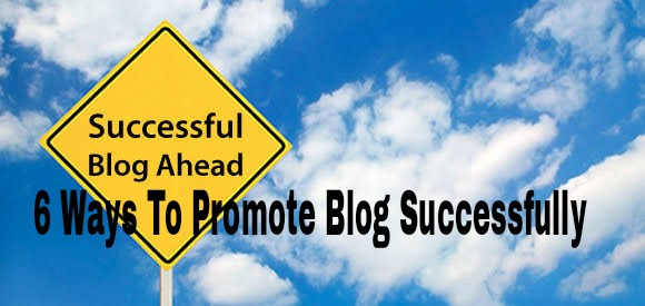 6 Ways To Promote Blog Successfully